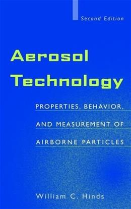 Aerosol Technology: Properties, Behavior, and Measurement of Airborne Particles, by Hinds, 2nd Edition 9780471194101