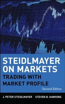 Steidlmayer on Markets: Trading with Market Profile, 2nd Edition 9780471215561