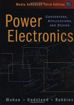 Power Electronics: Converters, Applications, and Design, by Mohan, 3rd Media Enhanced Edition 3 w/CD 9780471226932