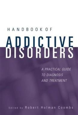 Handbook of Addictive Disorders: A Practical Guide to Diagnosis and Treatment, by Coombs 9780471235026