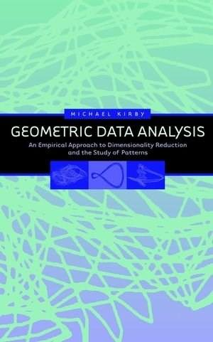 Geometric Data Analysis: An Empirical Approach to Dimensionality Reduction and the Study of Patterns, by Kirby 9780471239291