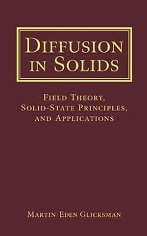 Diffusion in Solids: Field Theory, Solid-State Principles, and Applications, by Glicksman BK w/DISK 9780471239727
