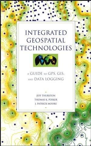 Integrated Geospatial Technologies: A Guide to GPS, GIS, and Data Logging, by Thurston 9780471244097