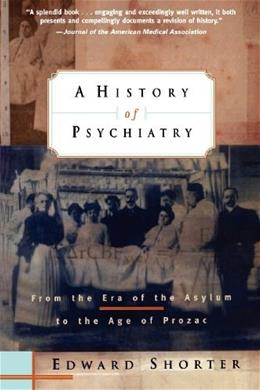 History of Psychiatry: From the Era of the Asylum to the Age of Prozac, by Shorter 9780471245315