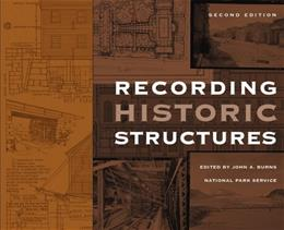 Recording Historic Structures, by Burns, 2nd Edition 9780471273806