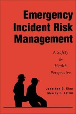 Emergency Incident Risk Management: A Safety and Health Perspective, by Kipp 9780471286639