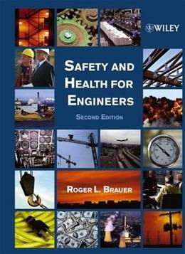 Safety and Health for Engineers, by Brauer, 2nd Edition 9780471291893