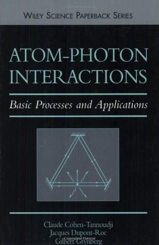 Atom-Photon Interactions: Basic Processes and Applications, by Cohen-Tannoudji 9780471293361
