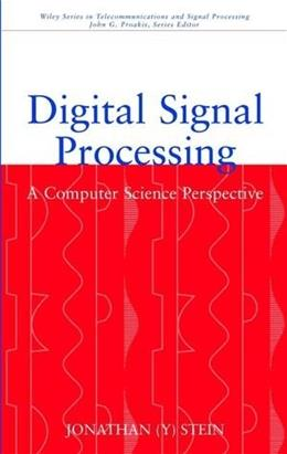 Digital Signal Processing: A Computer Science Perspective, by Stein 9780471295464