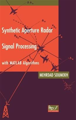 Synthetic Aperture Radar Signal Processing With Matlab Algorithms, by Soumekh 9780471297062