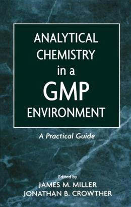 Analytical Chemistry in a GMP Environment: A Practical Guide, by Miller 9780471314318