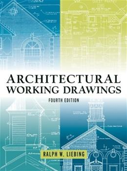 Architectural Working Drawings, by Liebing, 4th Edition 9780471348764