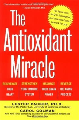 The Antioxidant Miracle: Put Lipoic Acid, Pycnogenol, and Vitamins E and C to Work for You 1 9780471353119