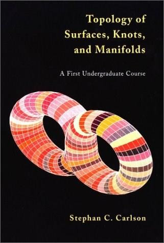 Topology of Surfaces, Knots, and Manifolds, by Carlson 9780471355441