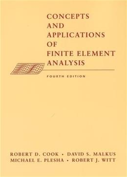 Concepts and Applications of Finite Element Analysis, by Cook, 4th Edition 9780471356059