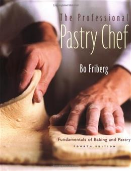 Professional Pastry Chef: Fundamentals of Baking and Pastry, by Friberg, 4th Edition 9780471359258
