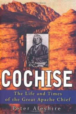 Cochise: The Life and Times of the Great Apache Chief 9780471383635