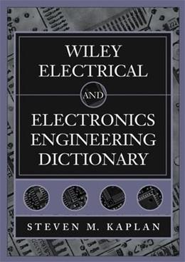 Wiley Electrical and Electronics Engineering Dictionary, by Kaplan 9780471402244