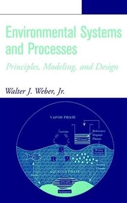 Environmental Systems and Processes: Principles, Modeling, and Design, by Weber 9780471405184