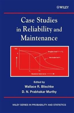 Case Studies in Reliability and Maintenance, by Blischke 9780471413738