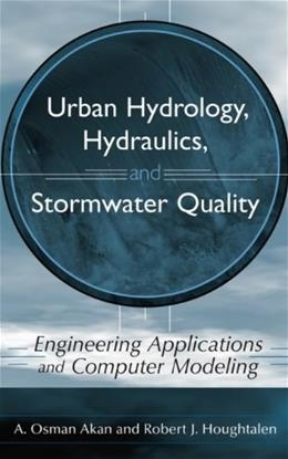 Urban Hydrology, Hydraulics, and Stormwater Quality: Engineering Applications and Computer Modeling, by Akan 9780471431589