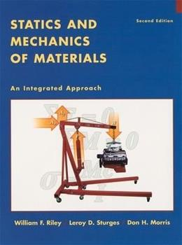 Statics and Mechanics of Materials: An Integrated Approach, by Riley, 2nd Edition 9780471434467
