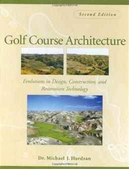 Golf Course Architecture: Evolutions in Design, Construction, and Restoration Technology, by Hurdzan, 2nd Edition 9780471465317