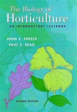 Biology of Horticulture: An Introductory Textbook, by Preece, 2nd Edition 9780471465799