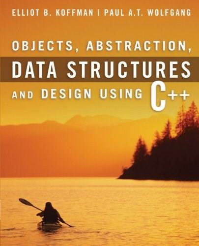 Objects, Abstraction, Data Structures and Design: Using C++ 1 9780471467557