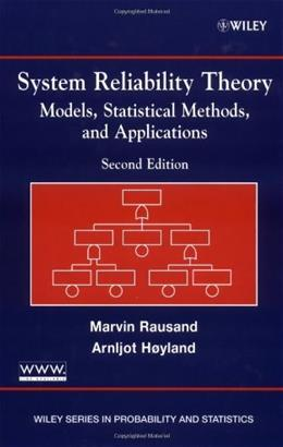 System Reliability Theory: Models, Statistical Methods, and Applications, by Rausand, 2nd Edition 9780471471332