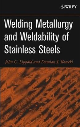 Welding Metallurgy and Weldability of Stainless Steels, by Lippold 9780471473794