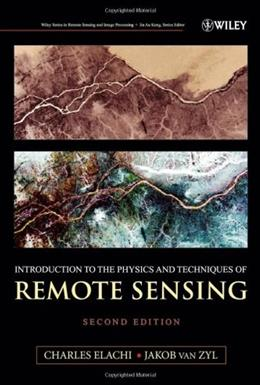 Introduction to the Physics and Techniques of Remote Sensing, by Elachi, 2nd Edition 9780471475699