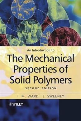 Introduction to the Mechanical Properties of Solid Polymers, by Ward, 2nd Edition 9780471496267