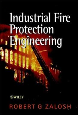 Industrial Fire Protection Engineering, by Zalosh 9780471496779