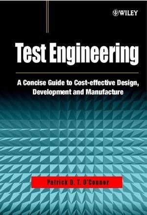 Test Engineering: A Concise Guide to Cost Effective Design, Development and Manufacture, by O