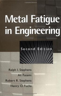 Metal Fatigue in Engineering, by Stephens, 2nd Edition 9780471510598