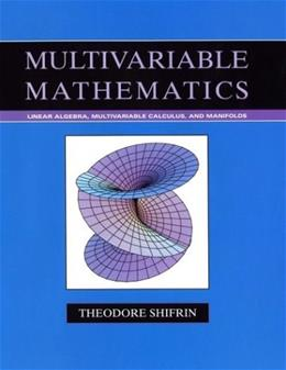 Multivariable Mathematics: Linear Algebra, Multivariable Calculus, and Manifolds, by Shifrin 9780471526384