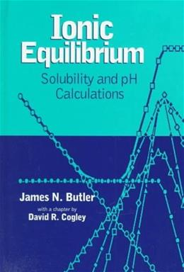 Ionic Equilibrium: Solubility and PH Calculations, by Butler 9780471585268