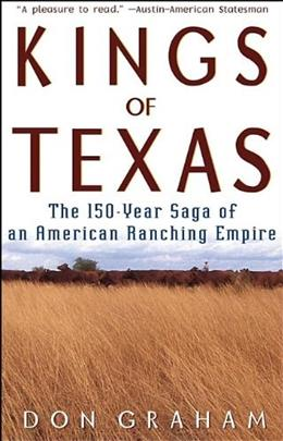 Kings of Texas: The 150-Year Saga of an American Ranching Empire 9780471589051