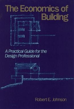 Economics of Building : A Practical Guide for the Design Professional, by Johnson 9780471622017