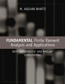 Fundamental Finite Element Analysis and Applications: with Mathematica and Matlab Computations, by Bhatti 9780471648086