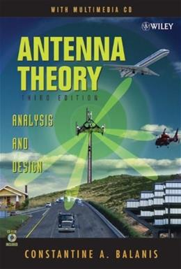 Antenna Theory: Analysis and Design, by Balanis, 3rd Edition 3 w/CD 9780471667827