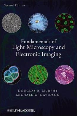 Fundamentals of Light Microscopy and Electronic Imaging, by Murphy, 2nd Edition 9780471692140