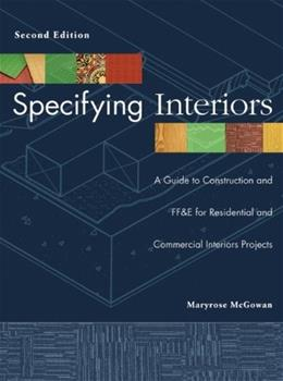Specifying Interiors: A Guide to Construction and FF and E for Residential and Commercial Interiors Projects, by McGowan, 2nd Edition 9780471692614