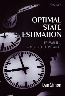 Optimal State Estimation: Kalman, H Infinity, and Nonlinear Approaches, by Simon 9780471708582
