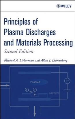 Principles Of Plasma Discharges and Materials Processing, by Lieberman, 2nd Edition 9780471720010