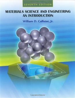 Materials Science and Engineering: An Introduction, by Callister, 7th Edition 7 PKG 9780471736967