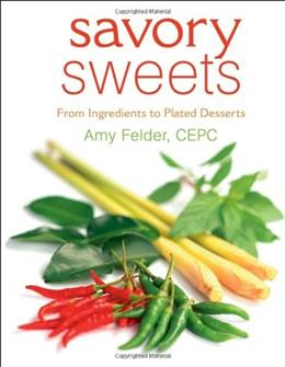 Savory Sweets : From Ingredients to Plated Desserts, by Felder 9780471740582