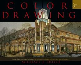 Color Drawing: Design Drawing Skills and Techniques for Architects, Landscape Architects, and Interior Designers, by Doyle, 3rd Edition 9780471741909