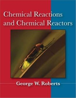 Chemical Reactions and Chemical Reactors, by Roberts 9780471742203